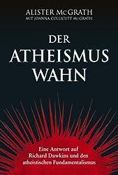 Der Atheismus-Wahn: Eine Antwort auf Richard Dawkins und den atheistischen Fundamentalismus.