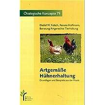 Artgemäße Hühnerhaltung: Grundlagen und Beispiele aus der Praxis (Ökologische Konzepte)