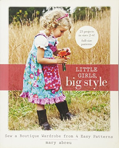 Little Girls, Big Style: Sew a Boutique Wardrobe from 4 Easy Patterns