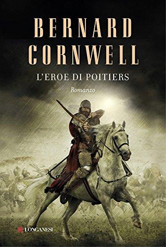 L'eroe di Poitiers: Alla ricerca del Santo Graal di [Cornwell, Bernard]