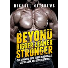 Beyond Bigger Leaner Stronger: The Advanced Guide to Building Muscle, Staying Lean, and Getting Strong (The Build Muscle, Get Lean, and Stay Healthy Series Book 4) (English Edition)