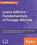 Learn ARCore - Fundamentals of Google ARCore: Learn to build augmented reality apps for Android, Unity, and the web with Google ARCore 1.0 (English Edition)