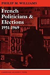 French Politicians and Elections 1951-1969 by Philip Williams (2010-02-26)
