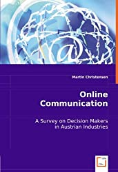 Online Communication: A Survey on Decision Makers in Austrian Industries.