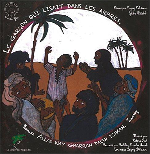 Le garçon qui lisait dans les arbres : Conte touareg, édition bilingue (1CD audio) par Véronique Lagny-Delatour, Ighiba Elchabib