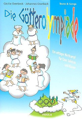 Die Götterolympiade : für Solisten, (Kinder-) Chor und Klavier, (Instrumente ad lib) Texte und Songs