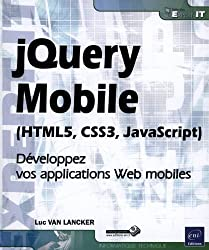 jQuery Mobile (HTML5, CSS3, JavaScript) - Développez vos applications Web mobiles