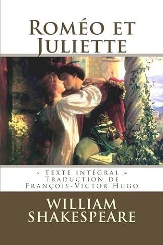 Roméo et Juliette: Edition intégrale - Traduction de François-Victor Hugo