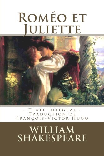 Roméo et Juliette: Edition intégrale - Traduction de François-Victor Hugo par William Shakespeare