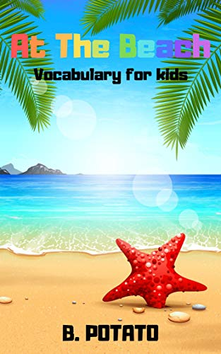 At The Beach vocabulary For Kids: Book for Kids Age 2-6, Boys or Girls,and Preschool Prep , Kindergarten, Activity Learning (English Edition)