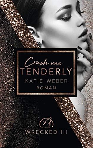 Crush me tenderly (WRECKED 3) von [Weber, Katie]