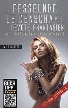 Fesselnde Leidenschaft - Devote Phantasien von [Bourgeon, Eve, Verlag, Erotica]
