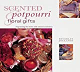 Scented Pot Pourri and Floral Gifts: Fragrancing the Home with Natural Aromatics (Natural Inspirations) by Beverley Jollands (2000-11-01)