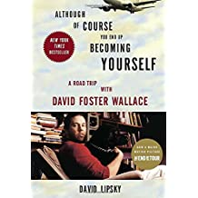 Although Of Course You End Up Becoming Yourself: A Road Trip with David Foster Wallace.