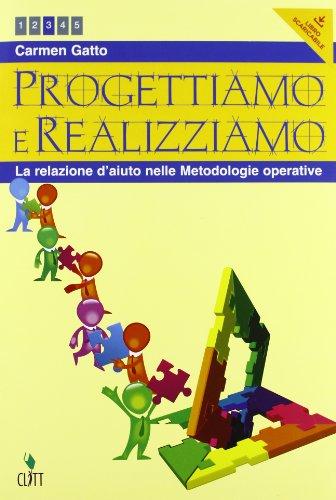 Progettiamo e realizziamo. La relazione d'aiuto nelle metodologie operative. Per le Scuole superiori. Con espansione online