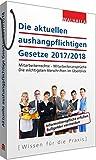 Die aktuellen aushangpflichtigen Gesetze 2017/2018: Mitarbeiterrechte - Mitarbeiteransprüche; Die...