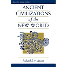 Ancient Civilizations Of The New World (Essays in World History)
