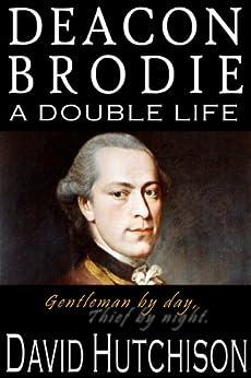 Deacon Brodie: A Double Life (English Edition) di [Hutchison, David]