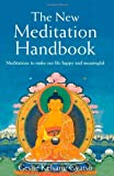 New Meditation Handbook, The: Meditations to Make Our Life Happy and Meaningful