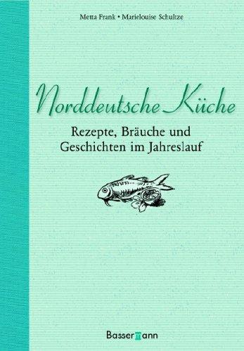 Norddeutsche Küche: Rezepte, Bräuche und Geschichten im Jahreslauf