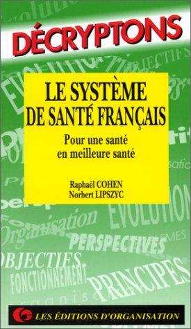 Le Système de santé français. Pour une santé en meilleure santé par R. Cohen