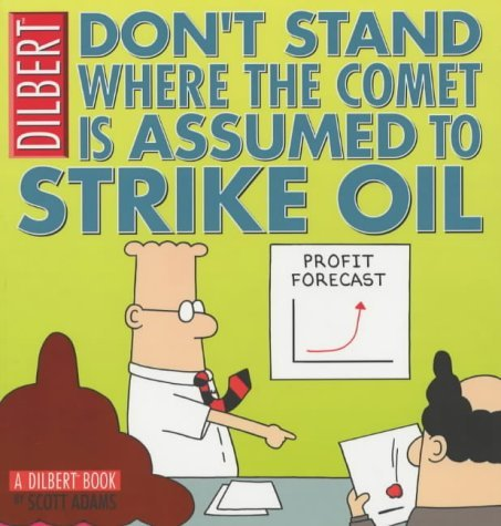 Dilbert: Don't Stand Where the Comet is Assumed to Strike Oil by Scott Adams (2004-06-18)