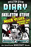 Diary of Minecraft Skeleton Steve the Noob Years - Season 2 Episode 6 (Book 12 - SEASON TWO FINALE) : Unofficial Minecraft Books for Kids, Teens, & Nerds ... Collection - Skeleton Steve the Noob Years)