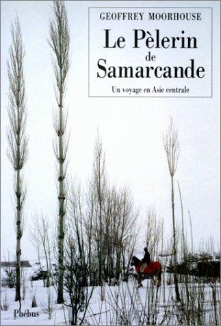 Le pèlerin de Samarcande par Geoffrey Moorhouse