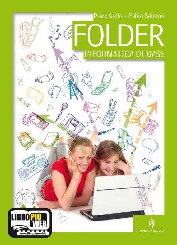 Folder. Informatica di base. Volume unico. Con espansione online. Per gli Ist. Tecnici e professionali