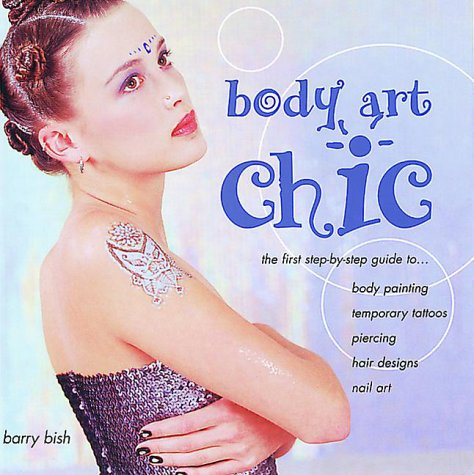 Bodypainting Kostüm Für - Body Art Chic: The First Step-By-Step Guide to Body Painting, Temporary Tattoos, Piercing, Hair Designs, Nail Art