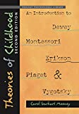 Theories of Childhood: An Introduction to Dewey, Montessori, Erikson, Piaget & Vygotsky (Redleaf Professional Library)