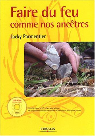 Faire du feu comme nos ancêtres (1 livre + 1 CD-ROM)