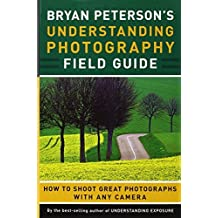 Bryan Peterson's Understanding Photography Field Guide by Bryan Peterson (2011-06-02)