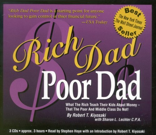 Rich Dad, Poor Dad: What the Rich Teach Their Kids About Money: What the Rich Teach Their Kids About Money That the Poor and Middle Class Do Not! (Rich Dad's)