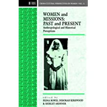 Women and Missions: Past and Present: Anthropological and Historical Perceptions (Cross-cultural Perspectives on Women)