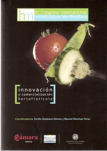 Innovación y comercialización hortofrutícola. IV Congreso Internacional de Horticultura Mediterránea (Fuera de colección) por Manuel Sánchez Pérez