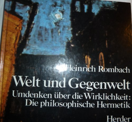 Welt und Gegenwelt: Umdenken uber die Wirklichkeit : die philosophische Hermetik