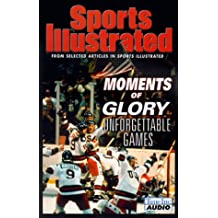 Sports Illustrated Moments of Glory: Unforgettable Games