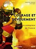 Courage et dévouement - Les sapeurs-pompiers de France