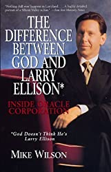 Difference Between God And Larry Ellison*, The *god Doesn't Think He's Larry E: *god Doesn't Think He's Larry Ellison / Inside Oracle Corporation by Mike Wilson (1998-11-04)