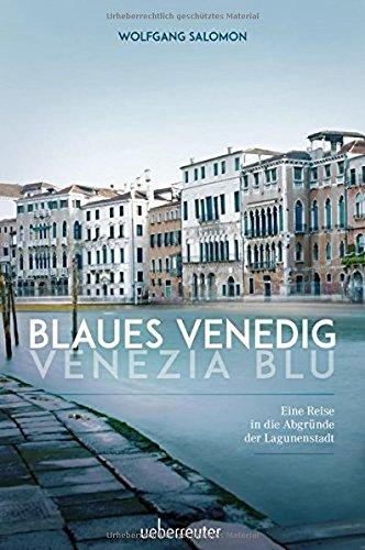 Preisvergleich Produktbild Blaues Venedig - Venezia blu: Eine Reise in die Abgründe der Lagunenstadt