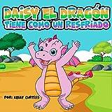 Daisy el Dragón Tiene Como un Resfriado (libros infantiles en español)