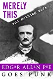 Merely This and Nothing More: Poe Goes Punk: Volume 3 (Writerpunk Project)
