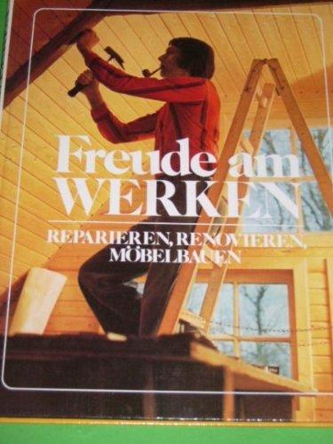 Freude am Werken : Reparieren, Renovieren, Möbelbauen