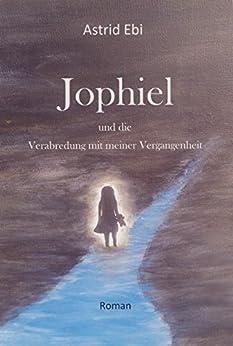 Jophiel: und die Verabredung mit meiner Vergangenheit