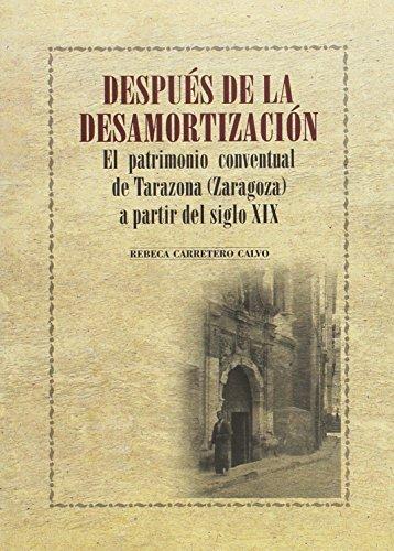 Descargar Libro Después de la desamortización. El patrimonio conventual de Tarazona (Zaragoza) a partir del Siglo XIX de Rebeca Carretero Calvo