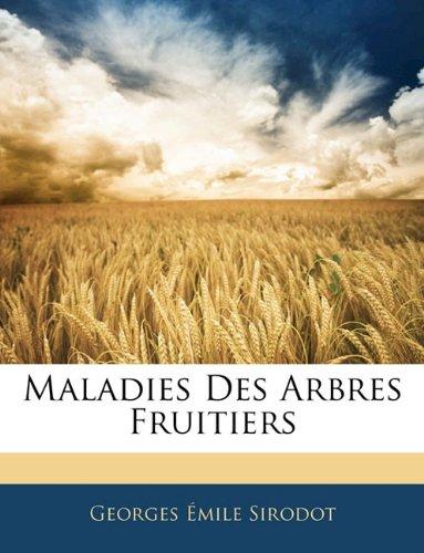 Maladies Des Arbres Fruitiers par Georges Emile Sirodot