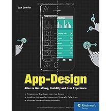 App-Design: Alles zu Gestaltung, Usability und User Experience – Apps für iOS, Android sowie Webapps – Von der Idee zum fertigen Design