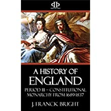 A History of England: Period III – Constitutional Monarchy from 1689-1837 (English Edition)