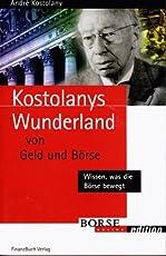 Kostolanys Wunderland von Geld und Börse. Wissen, was die Börse bewegt (Börse Online edition)